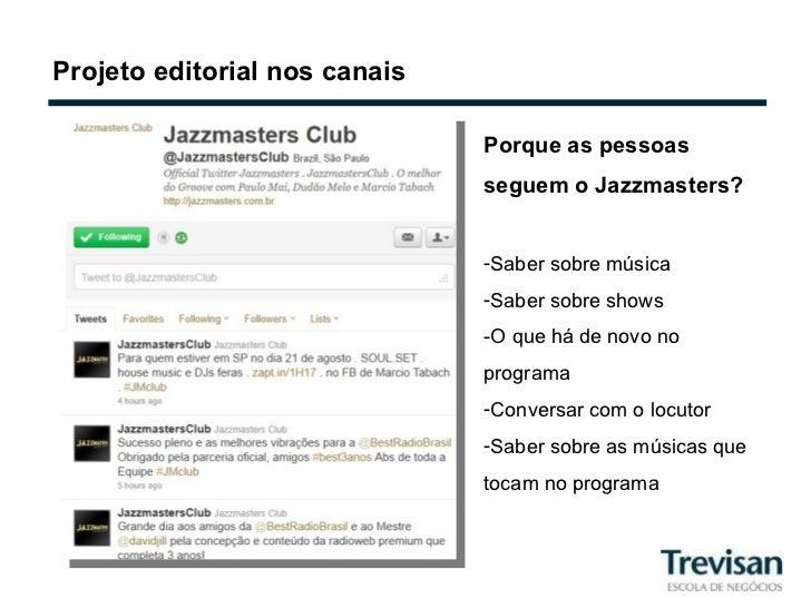 Projeto editorial nos canais <ul><li>Porque as pessoas seguem o Jazzmasters? </li></ul><ul><li>Saber sobre música </li></u...