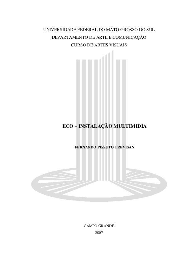 UNIVERSIDADE FEDERAL DO MATO GROSSO DO SUL DEPARTAMENTO DE ARTE E COMUNICAÇÃO CURSO DE ARTES VISUAIS ECO – INSTALAÇÃO MULT...