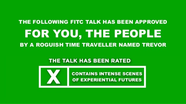 THE FOLLOWING FITC TALK HAS BEEN APPROVED FOR YOU, THE PEOPLE BY A ROGUISH TIME TRAVELLER NAMED TREVOR CONTAINS INTENSE SC...