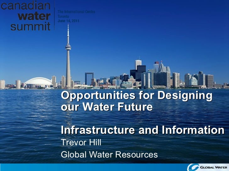Trevor Hill Global Water Resources Opportunities for Designing our Water Future Infrastructure and Information