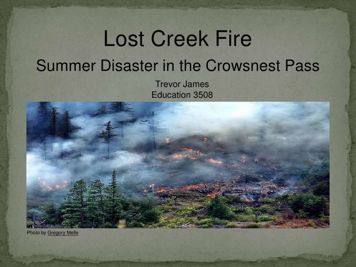 Lost Creek Fire<br />Summer Disaster in the Crowsnest Pass<br />Trevor James <br />Education 3508<br />Photo by Gregory Me...