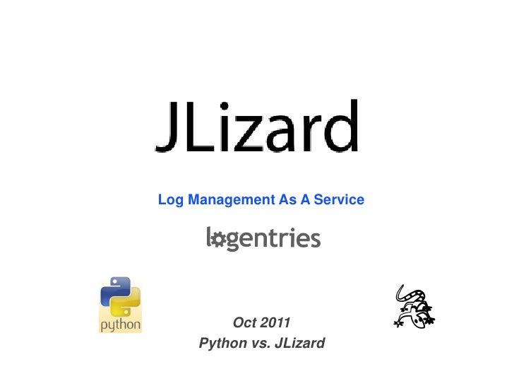 Log Management As A Service         Oct 2011     Python vs. JLizard