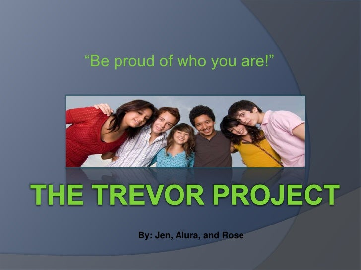 """""""Be proud of who you are!""""<br />The Trevor project<br />By: Jen, Alura, and Rose<br />"""