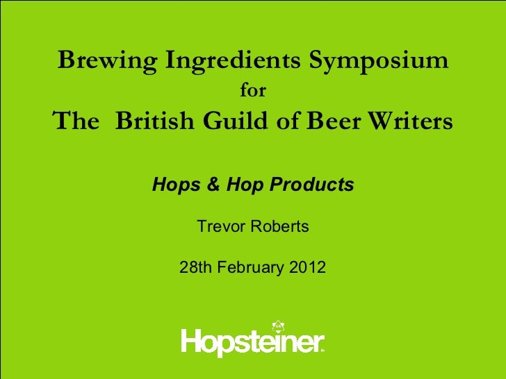 Brewing Ingredients Symposium                 forThe British Guild of Beer Writers        Hops & Hop Products            T...