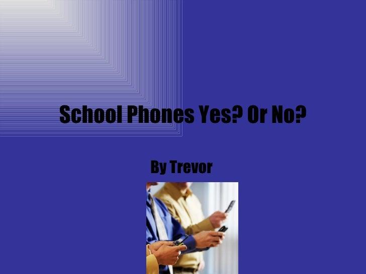 School Phones Yes? Or No? By Trevor