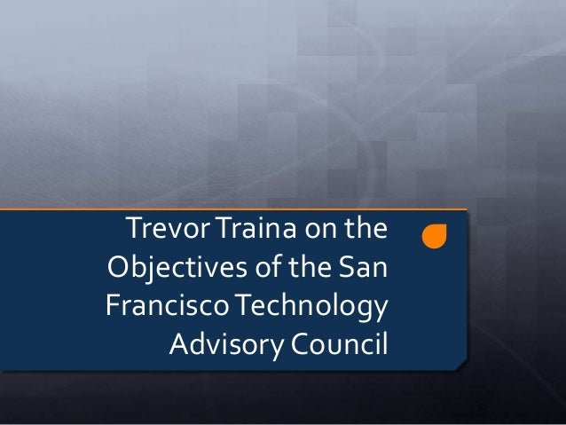 Trevor Traina on theObjectives of the SanFrancisco Technology    Advisory Council