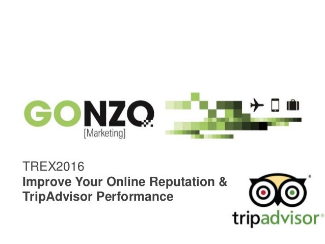 """""""Improve Your Online Reputation & TripAdvisorBy @gonzogonzo www.fredericgonzalo.com TREX2016 Improve Your Online Reputatio..."""