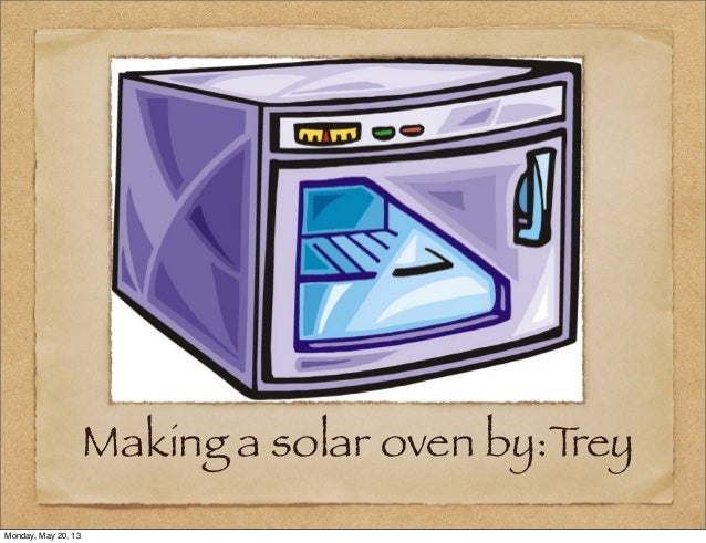 Making a solar oven by:TreyMonday, May 20, 13