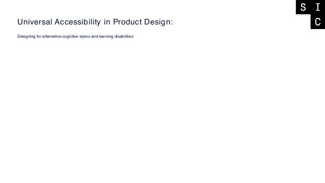 Universal Accessibility in Product Design: Designing for alternative cognitive styles and learning disabilities