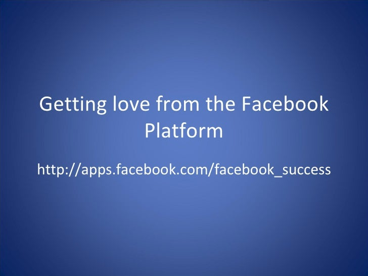 Getting love from the Facebook Platform http://apps.facebook.com/facebook_success