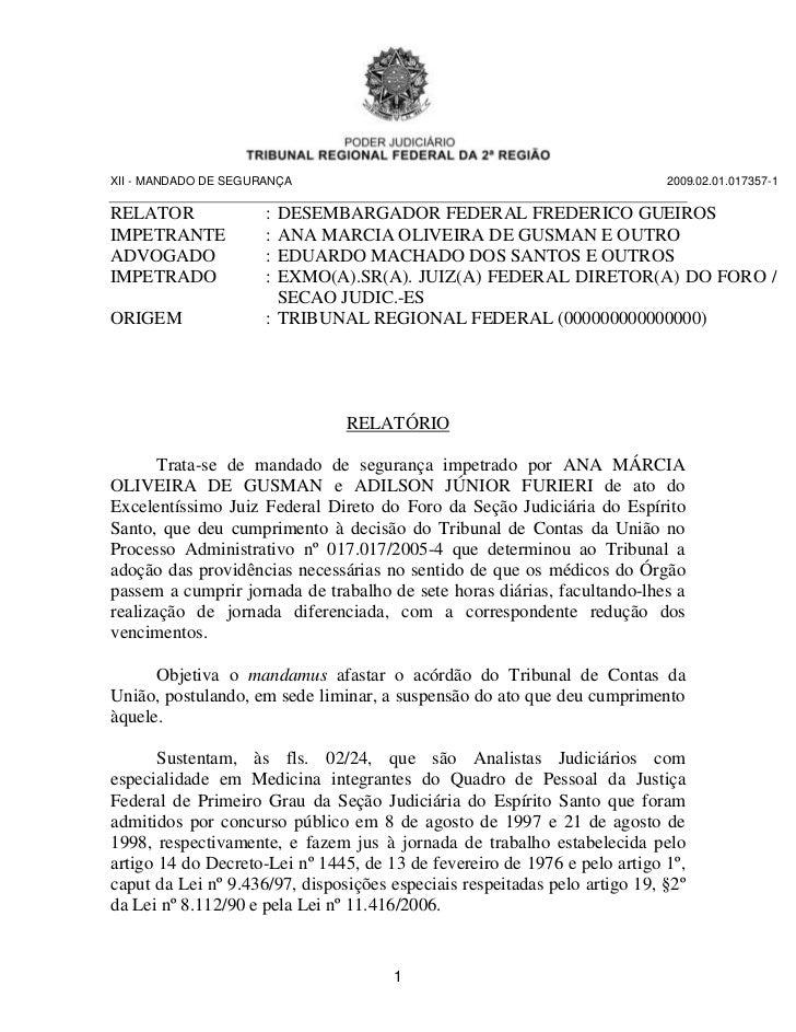 XII - MANDADO DE SEGURANÇA                                                  2009.02.01.017357-1RELATOR               : DES...