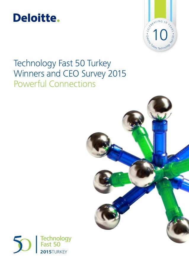 Technology Fast 50 Turkey Winners and CEO Survey 2015 Powerful Connections CELE BRATING 10 Y EARS Deloitte Turkey Technolo...