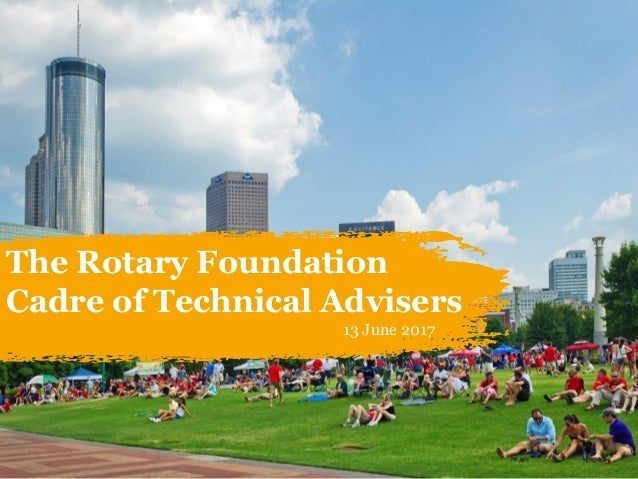 The Rotary Foundation Cadre of Technical Advisers 13 June 2017