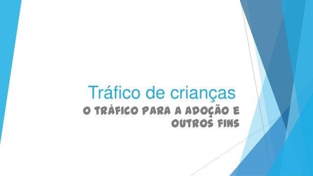 Tráfico de crianças O tráfico para a adoção e outros fins
