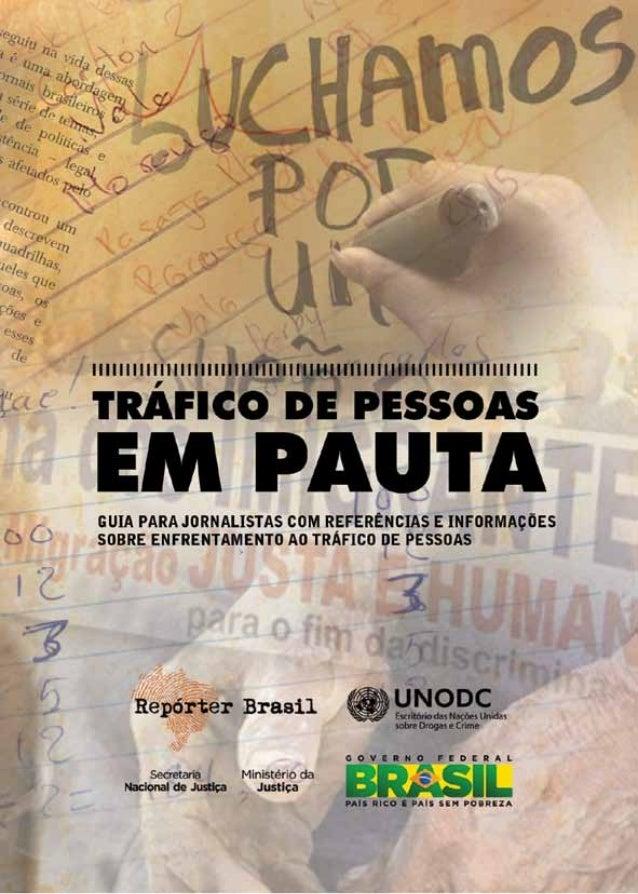 TRÁFICO DE PESSOAS EM PAUTA Guia para jornalistas com referências e informações sobre enfrentamento ao tráfico de pessoas ...