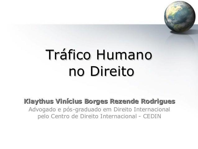Tráfico HumanoTráfico Humano no Direitono Direito Klaythus Vinícius Borges Rezende RodriguesKlaythus Vinícius Borges Rezen...