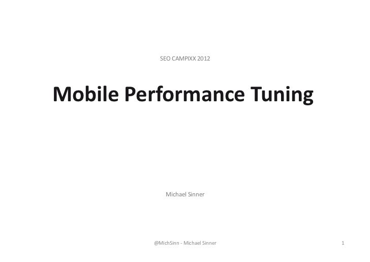 SEO	  CAMPIXX	  2012	  Mobile	  Performance	  Tuning	                      Michael	  Sinner	               @MichSinn	  -­‐...