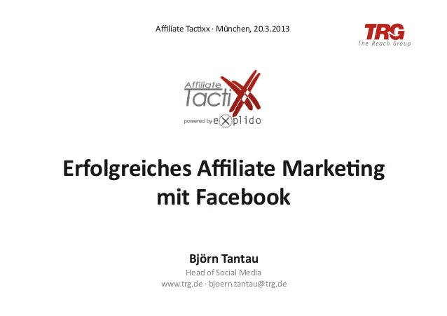 Affiliate Tac;xx ·∙ München, 20.3.2013 Erfolgreiches Affiliate Marke3ng           mit Facebook            ...