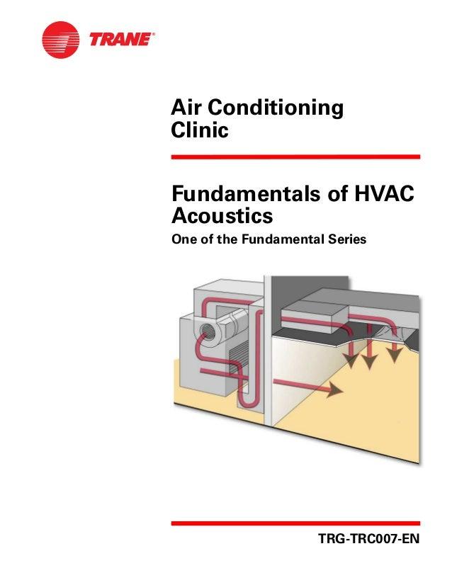 Air ConditioningClinicFundamentals of HVACAcousticsOne of the Fundamental SeriesTRG-TRC007-EN