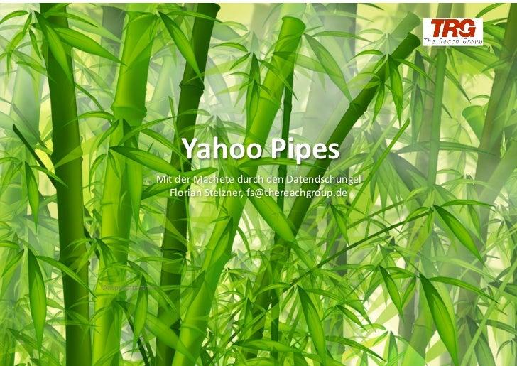 Yahoo Pipes                   Mit der Machete durch den Datendschungel                     Florian Stelz...