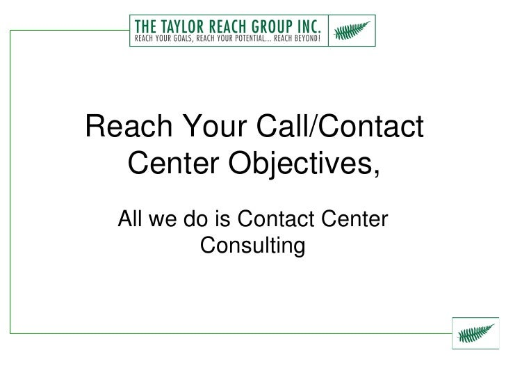 Reach Your Call/Contact   Center Objectives,   All we do is Contact Center           Consulting