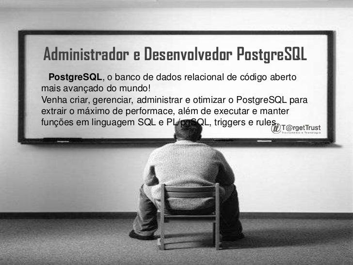 Administrador e Desenvolvedor PostgreSQL<br />PostgreSQL, o banco de dados relacional de código aberto mais avançado do mu...