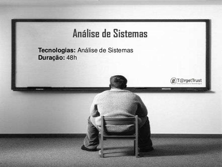 Análise de Sistemas<br />Tecnologias: Análise de SistemasDuração: 48h<br />