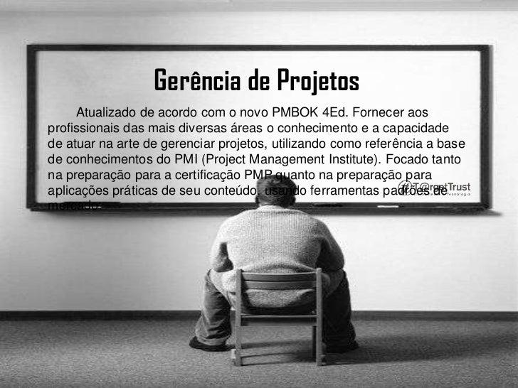 Gerência de Projetos<br />        Atualizado de acordo com o novo PMBOK 4Ed. Fornecer aos profissionais das mais diversas ...