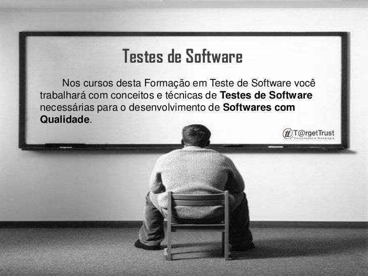 Testes de Software<br />        Nos cursos desta Formação em Teste de Software você trabalhará com conceitos e técnicas de...
