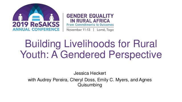 Building Livelihoods for Rural Youth: A Gendered Perspective Jessica Heckert with Audrey Pereira, Cheryl Doss, Emily C. My...