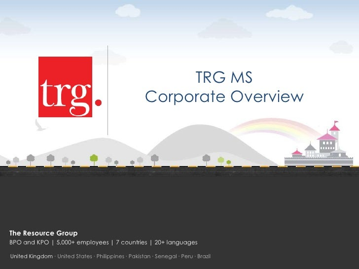 TRG MS                                                      Corporate OverviewThe Resource GroupBPO and KPO | 5,000+ emplo...