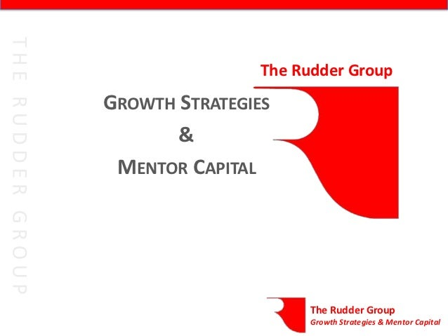 The Rudder GroupGROWTH STRATEGIES       & MENTOR CAPITAL                      The Rudder Group                      Growth...