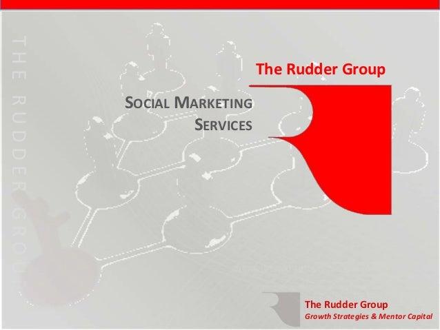 THE RUDDER GROUPTHE RUDDER GROUP                                      The Rudder Group                   SOCIAL MARKETING ...
