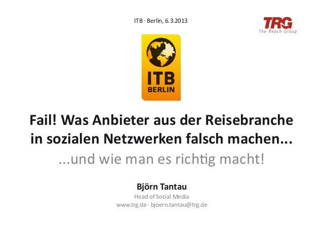 ITB ·∙ Berlin, 6.3.2013 Fail! Was Anbieter aus der Reisebranche in sozialen Netzwerken falsch ...