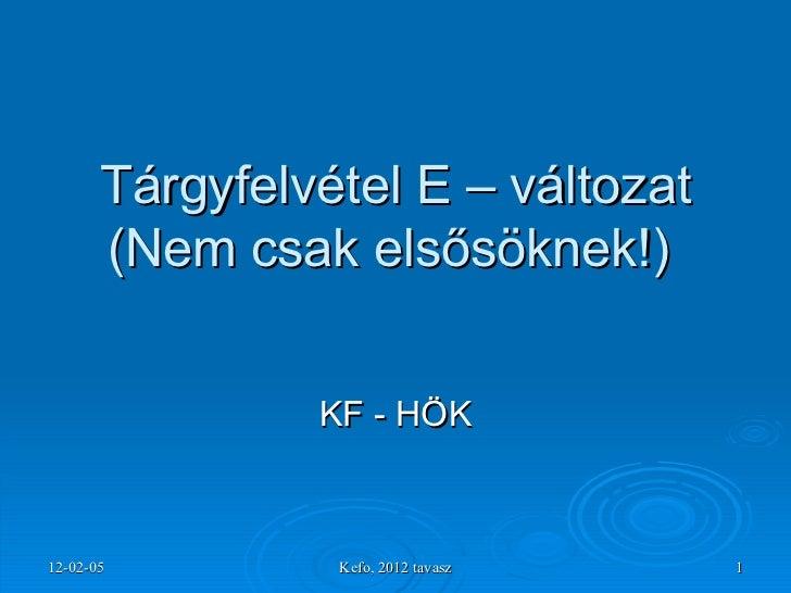 Tárgyfelvétel E – változat (Nem csak elsősöknek!)  KF - HÖK