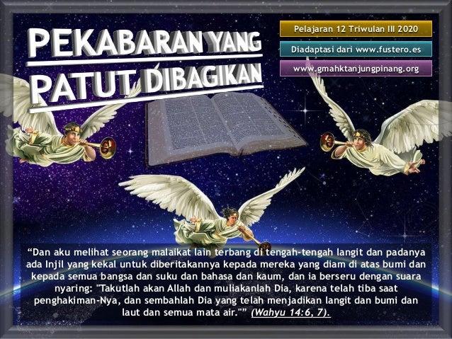 """Pelajaran 12 Triwulan III 2020 Diadaptasi dari www.fustero.es www.gmahktanjungpinang.org """"Dan aku melihat seorang malaikat..."""
