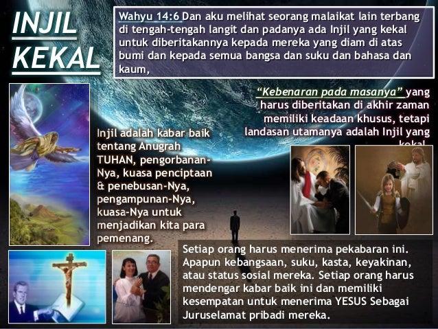 INJIL KEKAL Wahyu 14:6 Dan aku melihat seorang malaikat lain terbang di tengah-tengah langit dan padanya ada Injil yang ke...