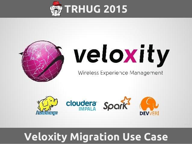 TRHUG 2015 Veloxity Migration Use Case v1.2