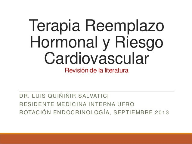 Terapia Reemplazo Hormonal y Riesgo Cardiovascular Revisión de la literatura DR. LUIS QUIÑIÑIR SALVATICI RESIDENTE MEDICIN...