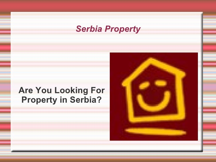 Serbia PropertyAre You Looking ForProperty in Serbia?