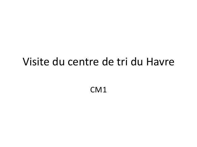 Visite du centre de tri du Havre              CM1