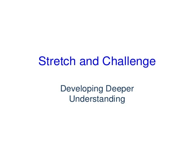 Stretch and Challenge Developing Deeper Understanding