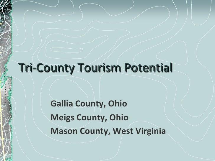Tri-County Tourism Potential     Gallia County, Ohio     Meigs County, Ohio     Mason County, West Virginia