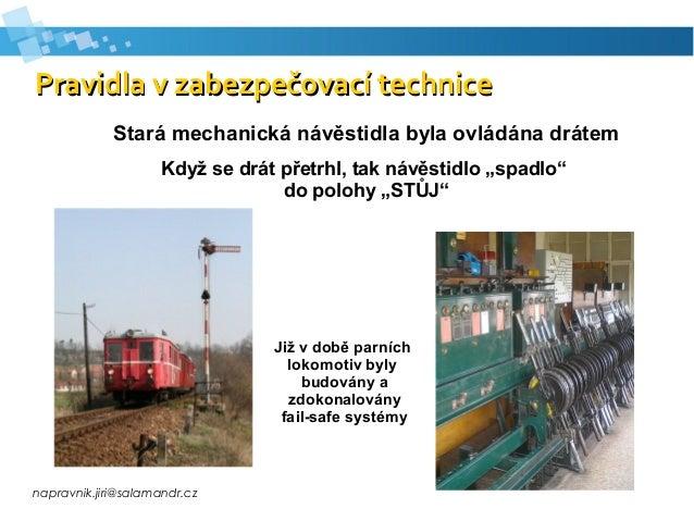 napravnik.jiri@salamandr.cz Pravidla v zabezpečovací technicePravidla v zabezpečovací technice Stará mechanická návěstidla...