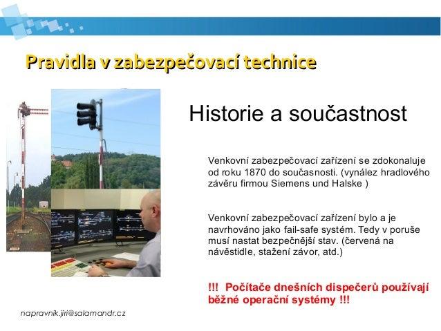 napravnik.jiri@salamandr.cz Pravidla v zabezpečovací technicePravidla v zabezpečovací technice Historie a součastnost Venk...