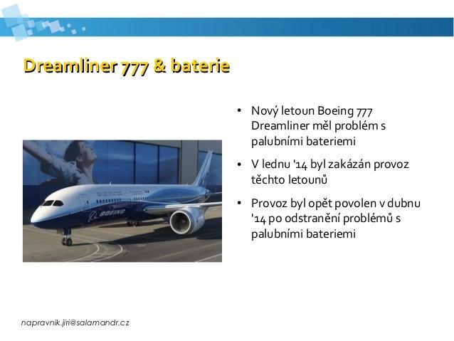napravnik.jiri@salamandr.cz Dreamliner 777 & baterieDreamliner 777 & baterie ● Nový letoun Boeing 777 Dreamliner měl probl...