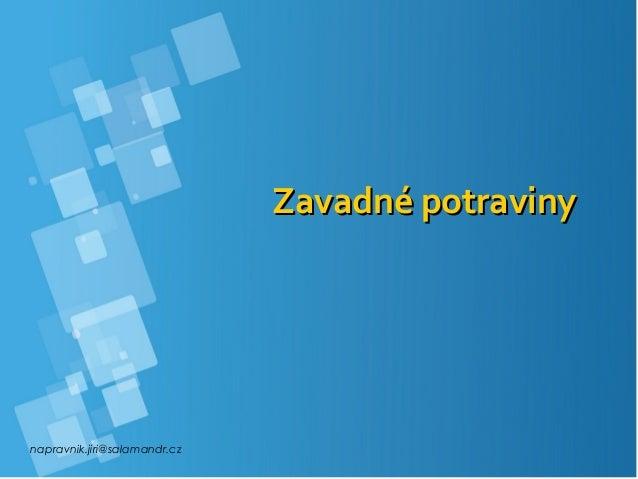 napravnik.jiri@salamandr.cz Zavadné potravinyZavadné potraviny