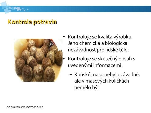 napravnik.jiri@salamandr.cz Kontrola potravinKontrola potravin ● Kontroluje se kvalita výrobku. Jeho chemická a biologická...
