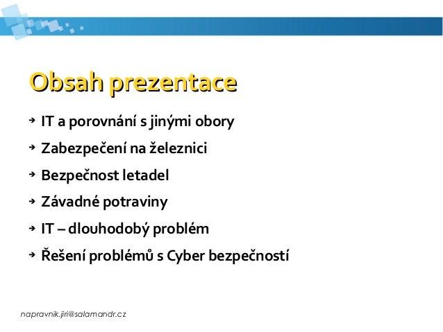 napravnik.jiri@salamandr.cz Obsah prezentaceObsah prezentace ➔ IT a porovnání s jinými obory ➔ Zabezpečení na železnici ➔ ...