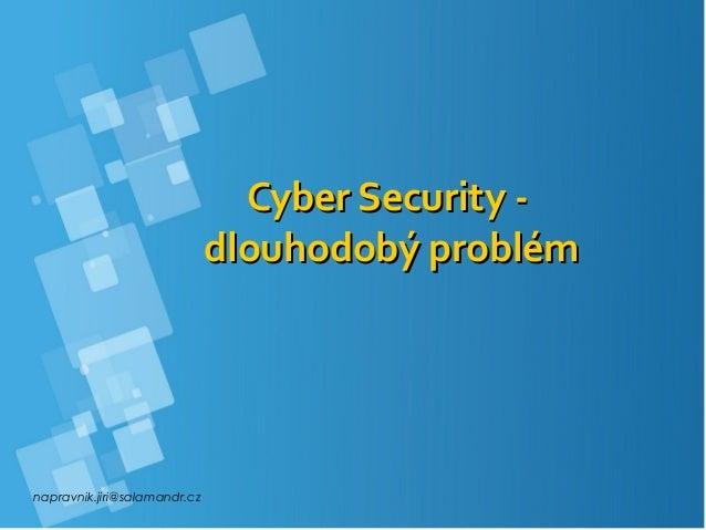 napravnik.jiri@salamandr.cz Cyber Security -Cyber Security - dlouhodobý problémdlouhodobý problém